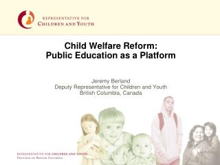 Child Welfare Reform: Public Education as a Platform Jeremy Berland