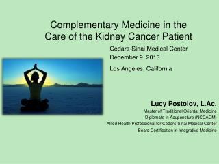Complementary Medicine in the  Care of the  Kidney Cancer  Patient