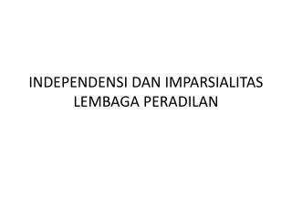 INDEPENDENSI DAN IMPARSIALITAS LEMBAGA PERADILAN