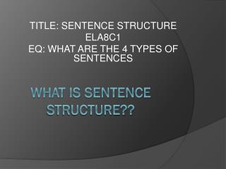 WHAT IS SENTENCE STRUCTURE??