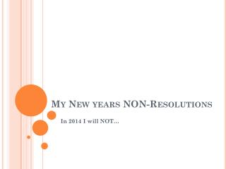 My New years NON-Resolutions