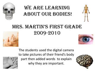 We Are Learning  About Our Bodies! Mrs. Martin's First Grade  2009-2010