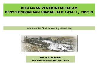 KEBIJAKAN PEMERINTAH DALAM PENYELENGGARAAN IBADAH HAJI 1434 H / 2013 M