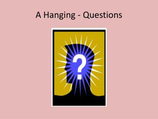A Hanging - Questions