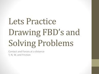 Lets Practice Drawing FBD�s and Solving Problems