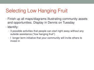Selecting Low Hanging Fruit