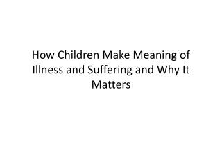 How Children Make Meaning of Illness and Suffering and Why It Matters