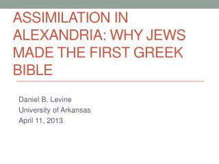 Assimilation in Alexandria: Why Jews Made the  First Greek Bible