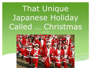 That Unique Japanese Holiday Called � Christmas  p 76-77