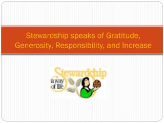 Stewardship speaks of Gratitude, Generosity, Responsibility, and Increase