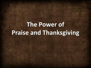 The Power of  Praise and Thanksgiving