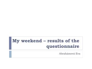 My  weekend  –  results of the questionnaire