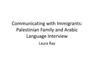 Communicating with Immigrants: Palestinian Family and Arabic Language Interview