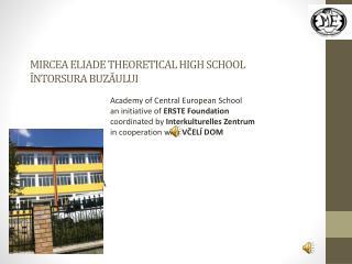 MIRCEA ELIADE THEORETICAL HIGH SCHOOL �NTORSURA BUZ?ULUI
