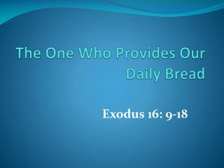 The One Who Provides Our Daily Bread