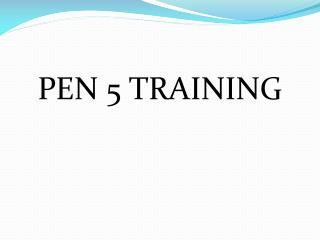 PEN 5 TRAINING