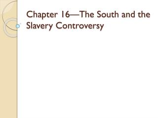Chapter 16—The South and the Slavery Controversy