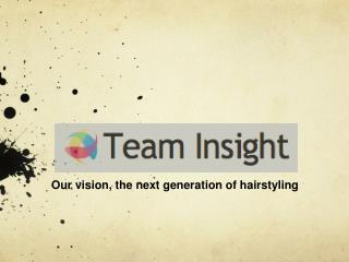 Our vision, the next generation of hairstyling