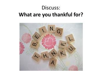 Discuss:  What are you thankful for?