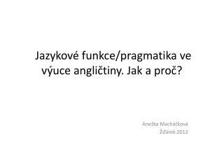 Jazykové funkce/pragmatika ve výuce angličtiny. Jak a proč?