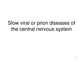 Slow viral or prion diseases of the central nervous system