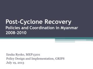 Post-Cyclone Recovery Policies and Coordination in Myanmar 2008-2010
