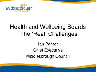 Health and Wellbeing Boards  The 'Real' Challenges