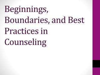 Beginnings, Boundaries, and Best Practices in Counseling