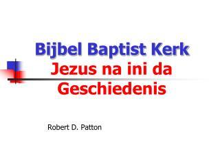 Bijbel  Baptist  Kerk Jezus na ini da Geschiedenis