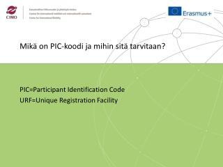 Mik� on  PIC-koodi  ja mihin sit� tarvitaan? PIC=Participant Identification Code