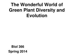 The Wonderful World of Green Plant Diversity and Evolution