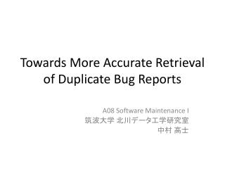 Towards More Accurate Retrieval of Duplicat e Bug Reports