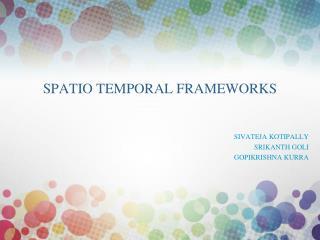 SPATIO TEMPORAL FRAMEWORKS