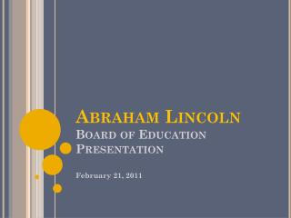Abraham Lincoln Board of Education Presentation