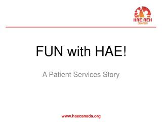 FUN with HAE!