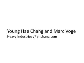 Young  Hae  Chang and Marc  Voge Heavy Industries //  yhchang.com