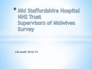 Mid Staffordshire Hospital NHS Trust  Supervisors of Midwives Survey