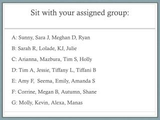 Sit with your assigned group: