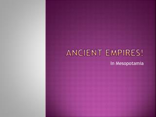 ANCIENT Empires!