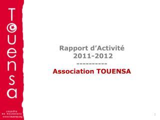 Rapport  d'Activité  2011-2012 ---------- A ssociation  TOUENSA