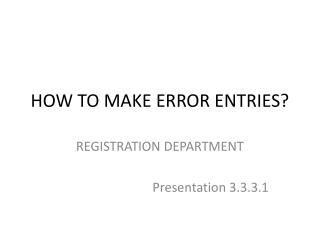 HOW TO MAKE ERROR ENTRIES?