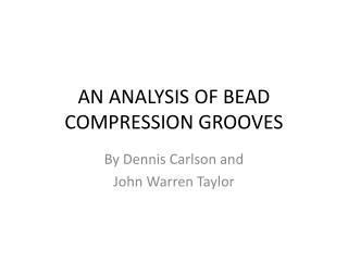 AN ANALYSIS OF BEAD COMPRESSION GROOVES