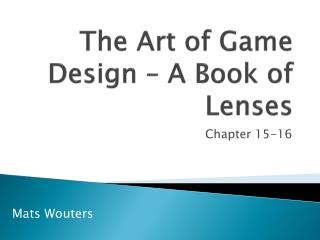 The Art of  Game  Design  – A  Book  of  Lenses