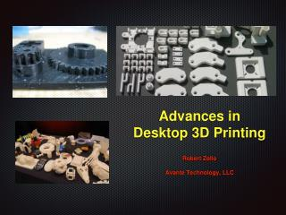 Advances in Desktop 3D Printing Robert Zollo Avante Technology, LLC