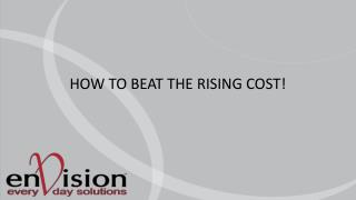 HOW TO BEAT THE RISING COST!