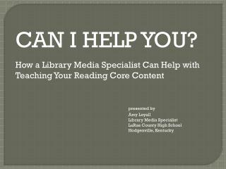 CAN I HELP YOU? How a Library Media Specialist Can Help with Teaching Your Reading Core Content