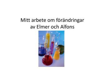 Mitt arbete om  f�r�ndringar av Elmer och Alfons