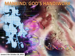 MANKIND :  GOD'S HANDIWORK