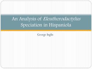An Analysis of  Eleutherodactylus  Speciation in Hispaniola