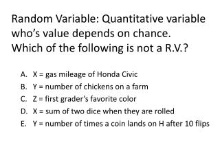 X = gas mileage of Honda Civic Y = number of chickens on a farm Z = first grader's favorite color